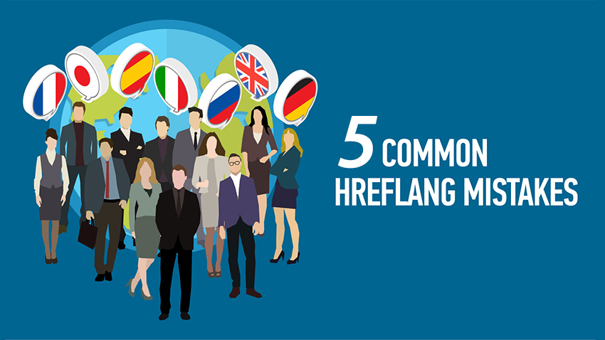 5 Common Hreflang Mistakes You Might Be Making