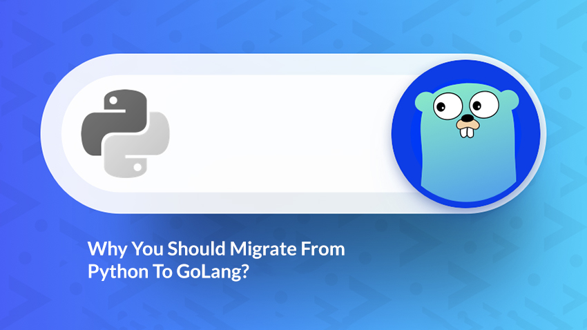 Why You Should Migrate From Python To GoLang?
