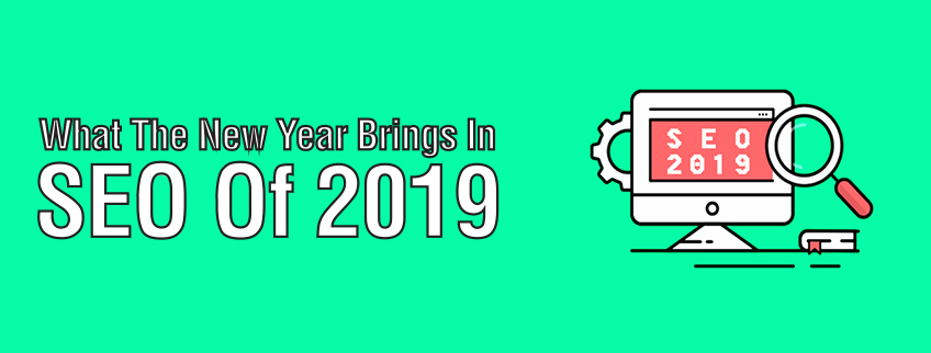 What The New Year Brings In – SEO Of 2019